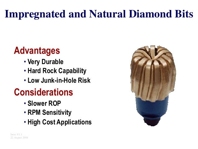 Impregnated and Natural Diamond Bits Advantages • • • Very Durable Hard Rock Capability Low Junk-in-Hole Risk Consideratio...