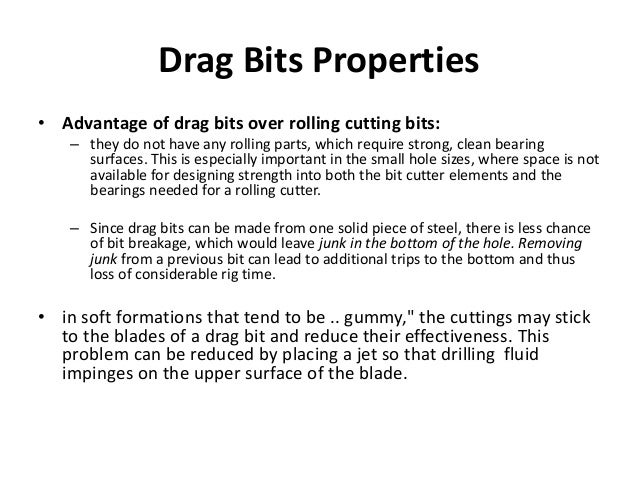 Drag Bits Properties • Advantage of drag bits over rolling cutting bits: – they do not have any rolling parts, which requi...