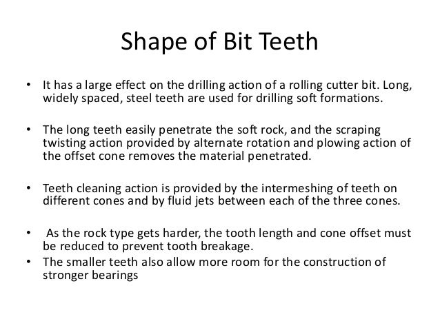 Shape of Bit Teeth • It has a large effect on the drilling action of a rolling cutter bit. Long, widely spaced, steel teet...