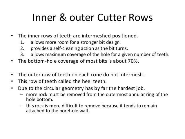 Inner & outer Cutter Rows • The inner rows of teeth are intermeshed positioned. 1. allows more room for a stronger bit des...