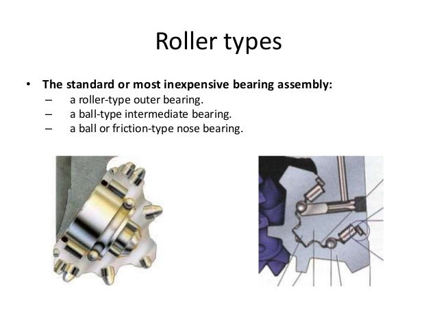 Roller types • The standard or most inexpensive bearing assembly: – a roller-type outer bearing. – a ball-type intermediat...