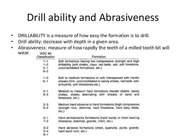 Drill ability and Abrasiveness • DRILLABILITY is a measure of how easy the formation is to drill. • Drill ability: decreas...