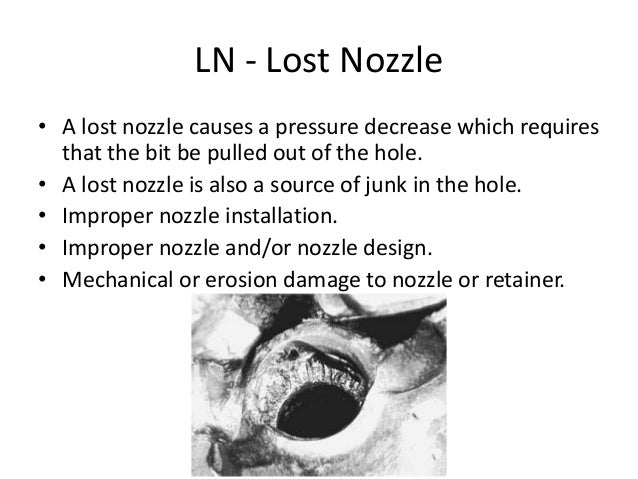LN - Lost Nozzle • A lost nozzle causes a pressure decrease which requires that the bit be pulled out of the hole. • A los...