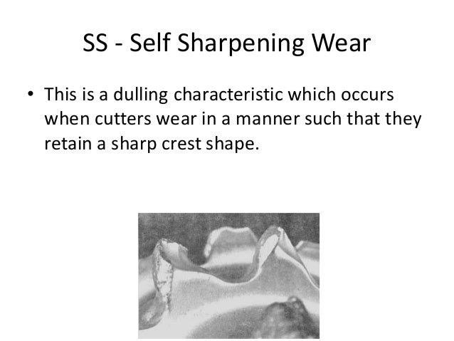 SS - Self Sharpening Wear • This is a dulling characteristic which occurs when cutters wear in a manner such that they ret...