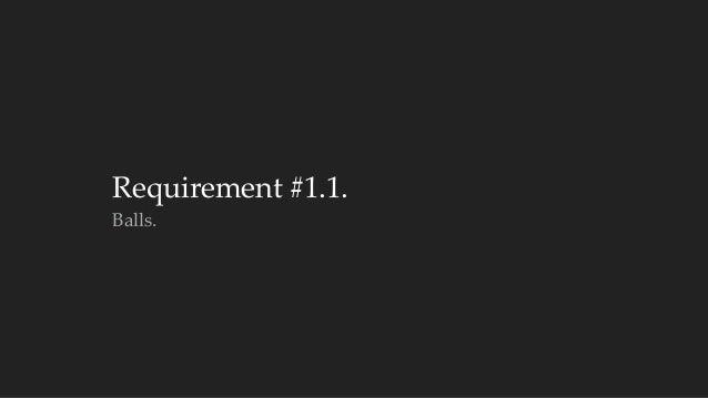 Requirement #1.1.  Balls.