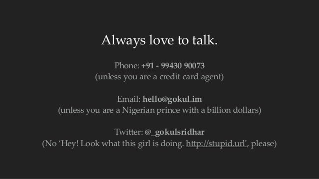 Always love to talk.  ! Phone: +91 -‐‑ 99430 90073  (unless you are a credit card agent)  ! Email: hello...