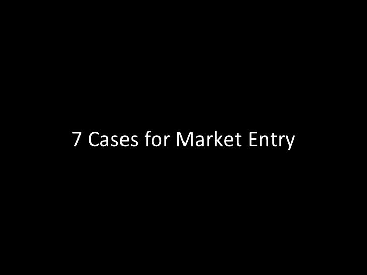 7	  Cases	  for	  market	  entry	                                    Opportunity	                                      Sur...