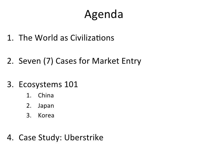Agenda 1. The World as Civiliza,ons 2. Seven (7) Cases for Market Entry 3. Ecosystems 101    ...