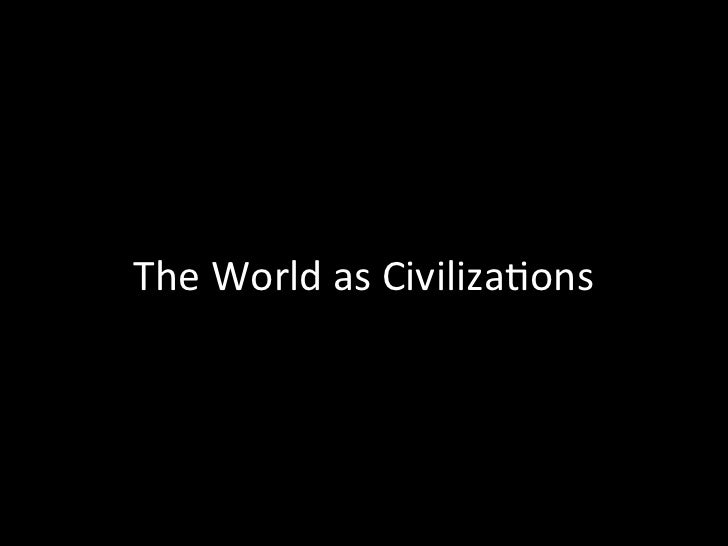 The	  World	  as	  Civiliza,ons