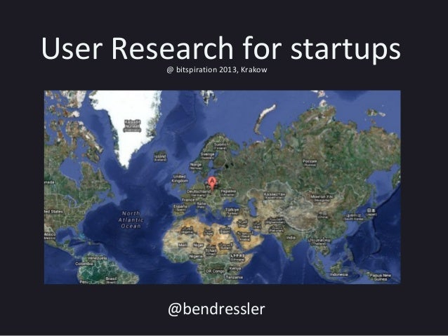 User Research for startups@ bitspiration 2013, Krakow @bendressler