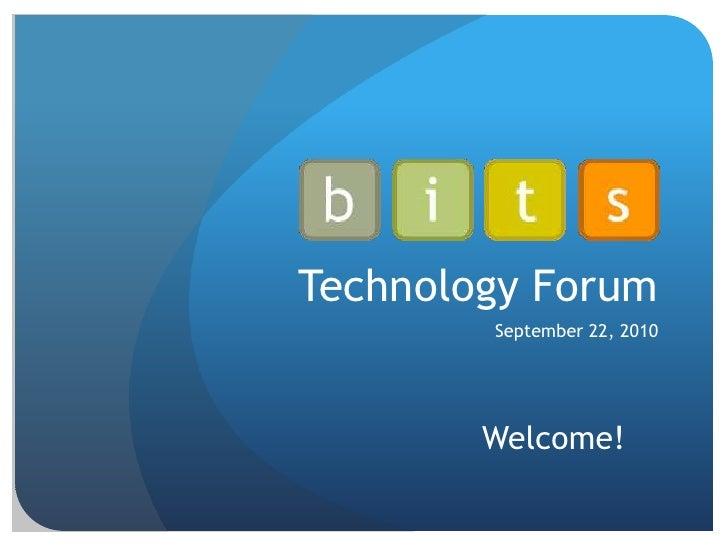 Technology Forum<br />September 22, 2010<br />Welcome!<br />