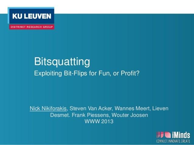 BitsquattingExploiting Bit-Flips for Fun, or Profit?Nick Nikiforakis, Steven Van Acker, Wannes Meert, LievenDesmet. Frank ...