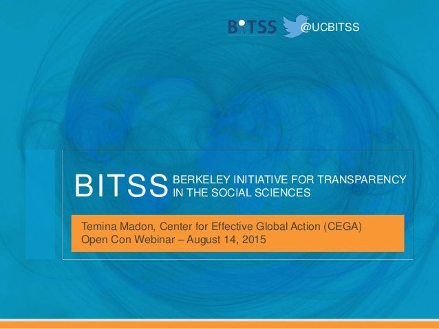 BERKELEY INITIATIVE FOR TRANSPARENCY IN THE SOCIAL SCIENCESBITSS @UCBITSS Temina Madon, Center for Effective Global Action...