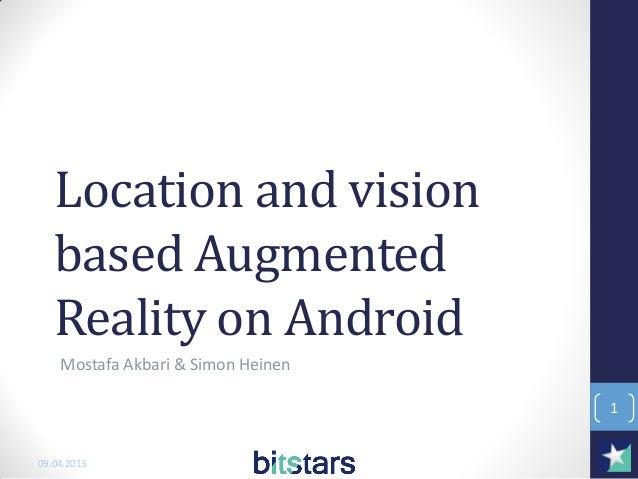 Location and vision   based Augmented   Reality on Android    Mostafa Akbari & Simon Heinen                               ...