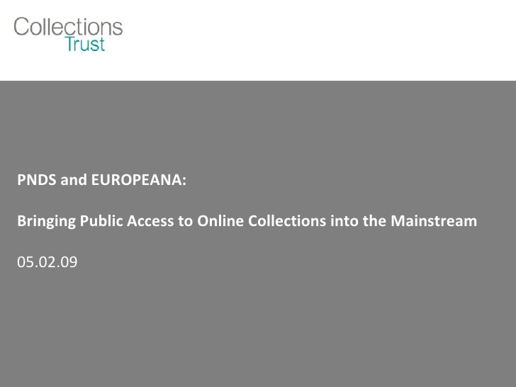 PNDS and EUROPEANA: Bringing Public Access to Online Collections into the Mainstream 05.02.09
