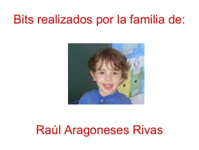 Bits realizados por la familia de: Raúl Aragoneses Rivas