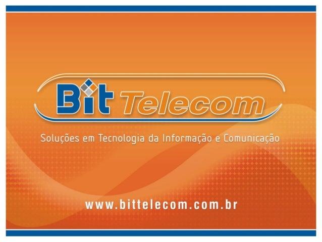 A Bit Telecom, visando sempre a qualidade dos seusserviços e com o foco nas constantes inovaçõestecnológicas na área de te...