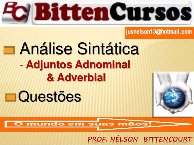 Análise Sintática  - Adjuntos Adnominal  & Adverbial  PROF. NÉLSON BITTENCOURT  Questões