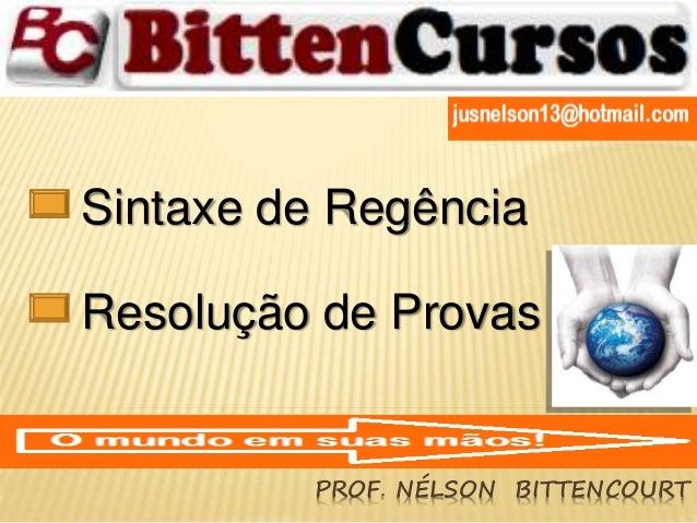 Sintaxe de Regência  Resolução de Provas  PROF. NÉLSON BITTENCOURT
