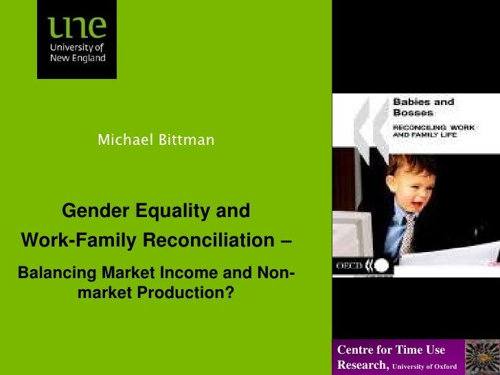 Michael Bittman<br />Gender Equality and <br />Work-Family Reconciliation –<br />Balancing Market Income and Non-market Pr...