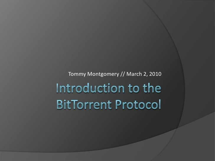 Introduction to the BitTorrent Protocol<br />Tommy Montgomery // March 2, 2010<br />