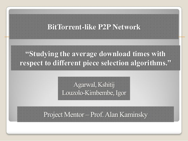 """BitTorrent-like P2P Network  """"Studying the average download times withrespect to different piece selection algorithms."""""""