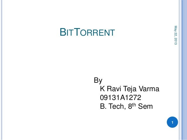 BITTORRENTMay22,20131ByK Ravi Teja Varma09131A1272B. Tech, 8th Sem