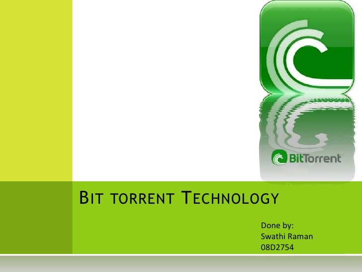 Bit torrent Technology<br />Done by:<br />Swathi Raman<br />08D2754<br />