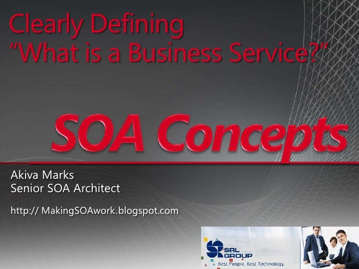 "Clearly Defining""What is a Business Service?""<br />SOA Concepts<br />Akiva Marks<br />Senior SOA Architect<br />http:// Ma..."
