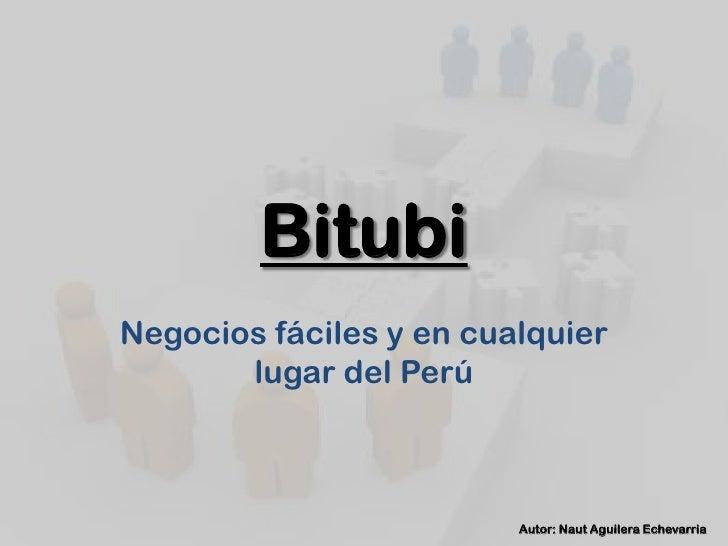 BitubiNegocios fáciles y en cualquier       lugar del Perú                         Autor: Naut Aguilera Echevarria