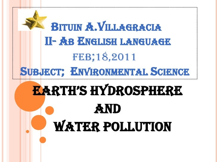 BituinA.Villagracia  II- Ab English language feb;18,2011Subject;  Environmental Science<br />Earth's Hydrosphere <br />and...