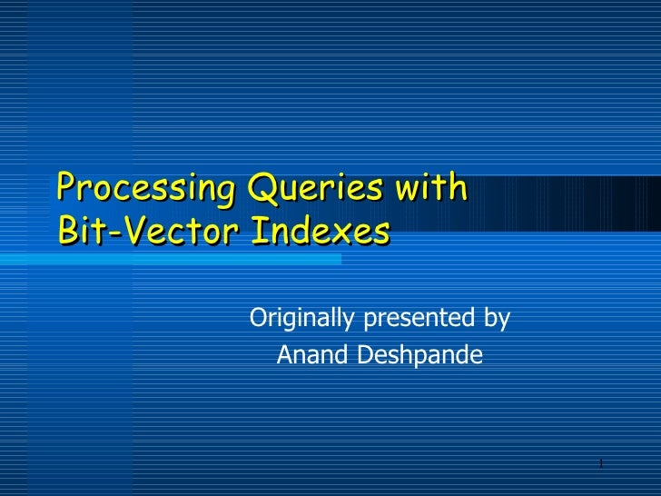Processing Queries with  Bit-Vector Indexes Originally presented by Anand Deshpande