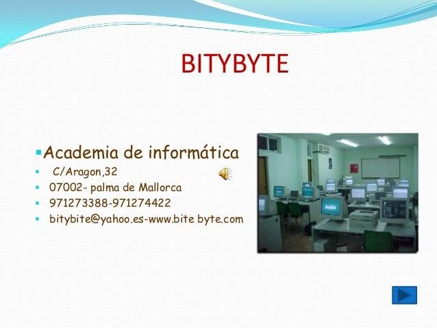 BITYBYTE Academia de informática  C/Aragon,32  07002- palma de Mallorca  971273388-971274422  bitybite@yahoo.es-www.b...