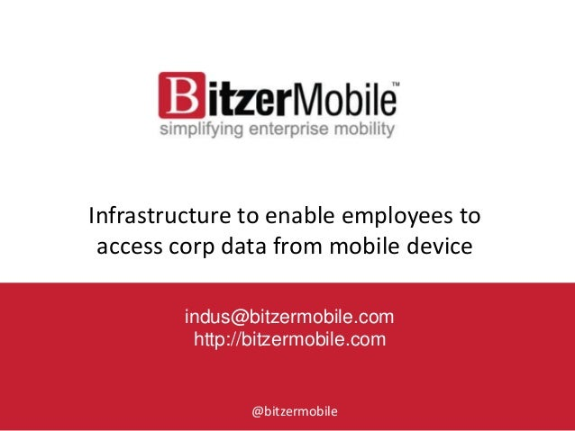 1Infrastructure to enable employees toaccess corp data from mobile deviceindus@bitzermobile.comhttp://bitzermobile.com@bit...
