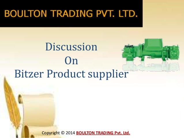 Discussion On Bitzer Product supplier  Copyright © 2014 BOULTON TRADING Pvt. Ltd.