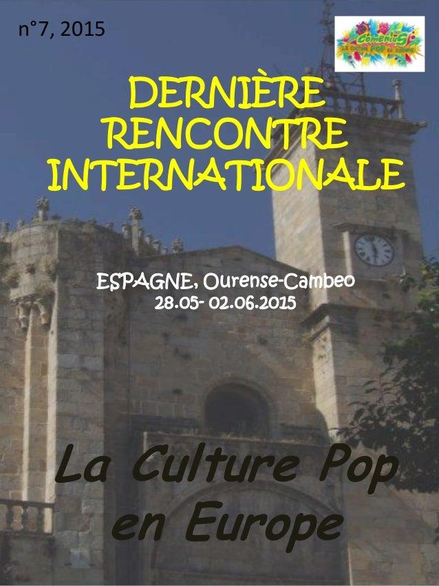 DERNIÈRE RENCONTRE INTERNATIONALE ESPAGNE, Ourense-Cambeo 28.05- 02.06.2015 La Culture Pop en Europe n°7, 2015