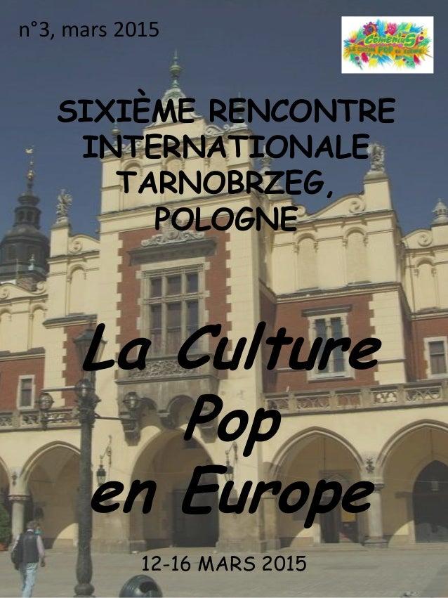 SIXIÈME RENCONTRE INTERNATIONALE TARNOBRZEG, POLOGNE La Culture Pop en Europe 12-16 MARS 2015 n°3, mars 2015