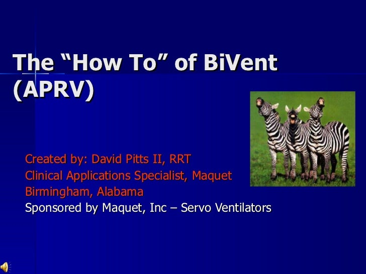 """The """"How To"""" of BiVent (APRV)  Created by: David Pitts II, RRT Clinical Applications Specialist, Maquet Birmingham, Alabam..."""