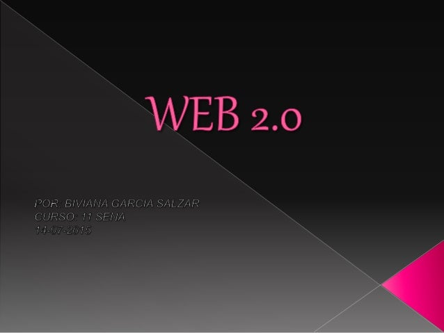  Web 2,0 es lo que comprende aquellos sitios web que facilitan el compartir información, la interoperabilidad, el diseño ...
