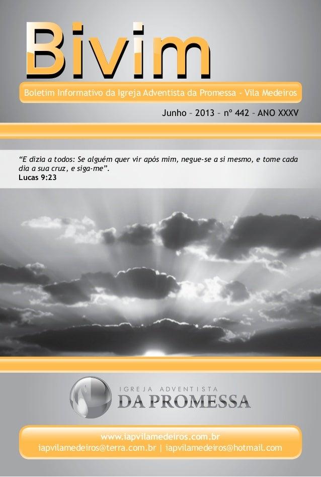 Boletim Informativo da Igreja Adventista da Promessa - Vila MedeirosJunho – 2013 – nº 442 – ANO XXXVwww.iapvilamedeiros.co...