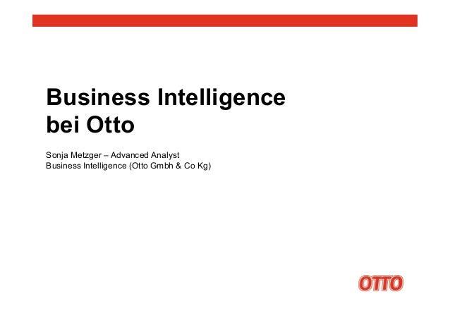 Business Intelligence bei Otto Sonja Metzger – Advanced Analyst Business Intelligence (Otto Gmbh & Co Kg)