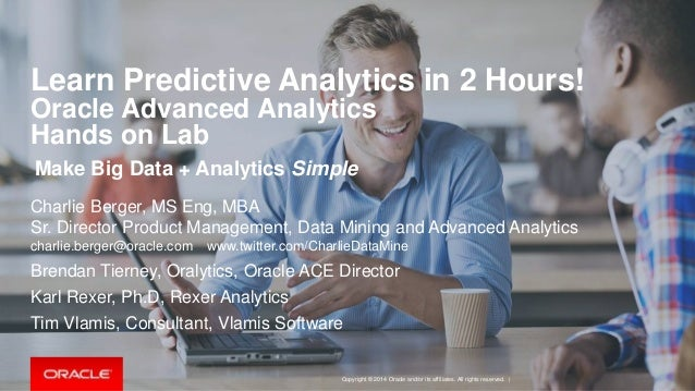 Copyright © 2014 Oracle and/or its affiliates. All rights reserved. | Learn Predictive Analytics in 2 Hours! Oracle Advanc...