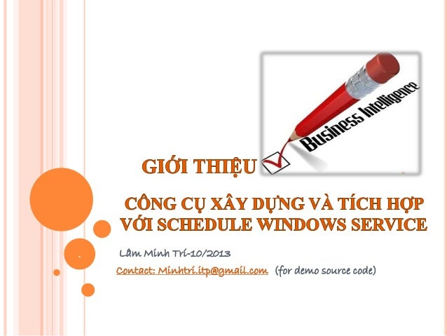 Lâm Minh Trí-10/2013 Contact: Minhtri.itp@gmail.com (for demo source code) .