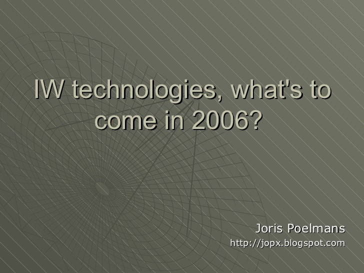 IW technologies, what's to come in 2006?  Joris Poelmans http://jopx.blogspot.com