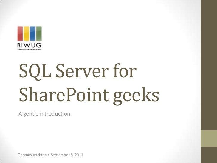 SQL Server forSharePoint geeksA gentle introductionThomas Vochten • September 8, 2011