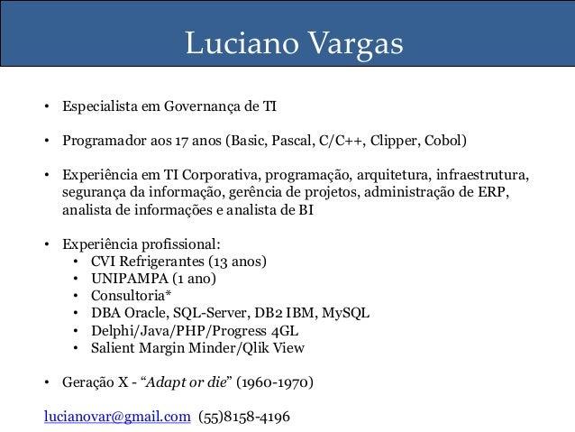 Luciano Vargas • Especialista em Governança de TI • Programador aos 17 anos (Basic, Pascal, C/C++, Clipper, Cobol) • Exper...