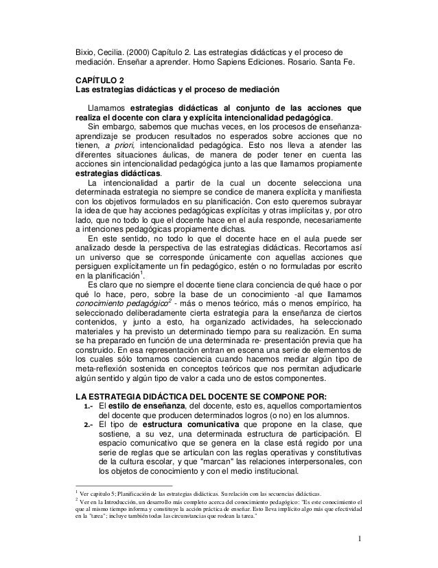 1 Bixio, Cecilia. (2000) Capítulo 2. Las estrategias didácticas y el proceso de mediación. Enseñar a aprender. Homo Sapien...