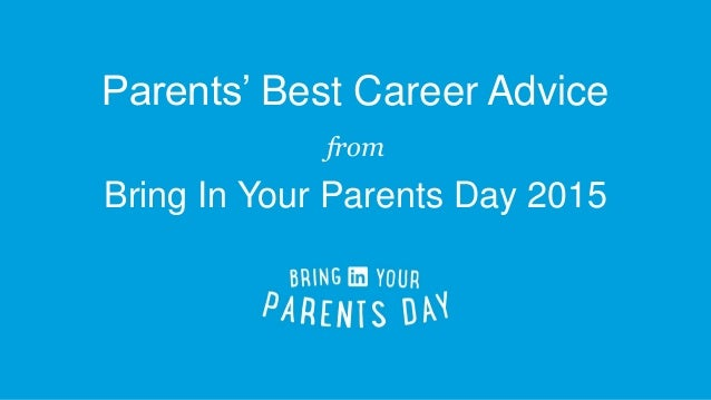 Parents' Best Career Advice from Bring In Your Parents Day 2015