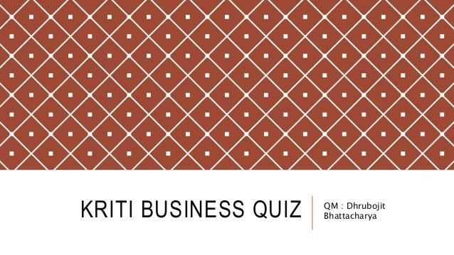 KRITI BUSINESS QUIZ QM : Dhrubojit Bhattacharya