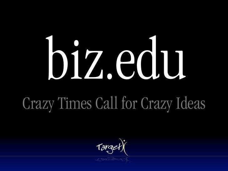 biz.edu Crazy Times Call for Crazy Ideas
